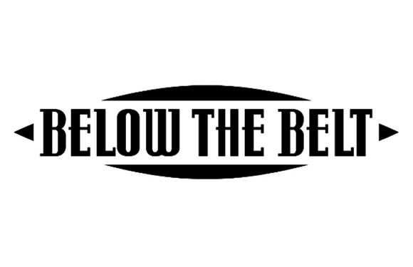 Below The Belt – Now Open